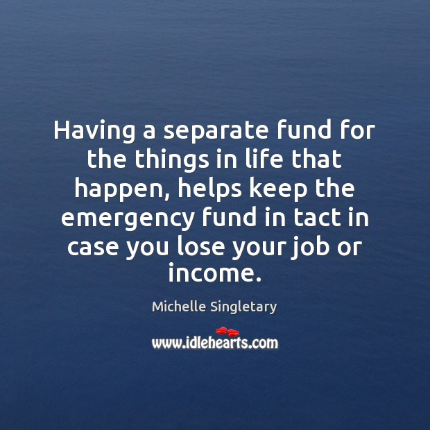Having a separate fund for the things in life that happen, helps Michelle Singletary Picture Quote