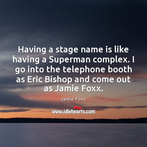 Having a stage name is like having a Superman complex. I go Jamie Foxx Picture Quote