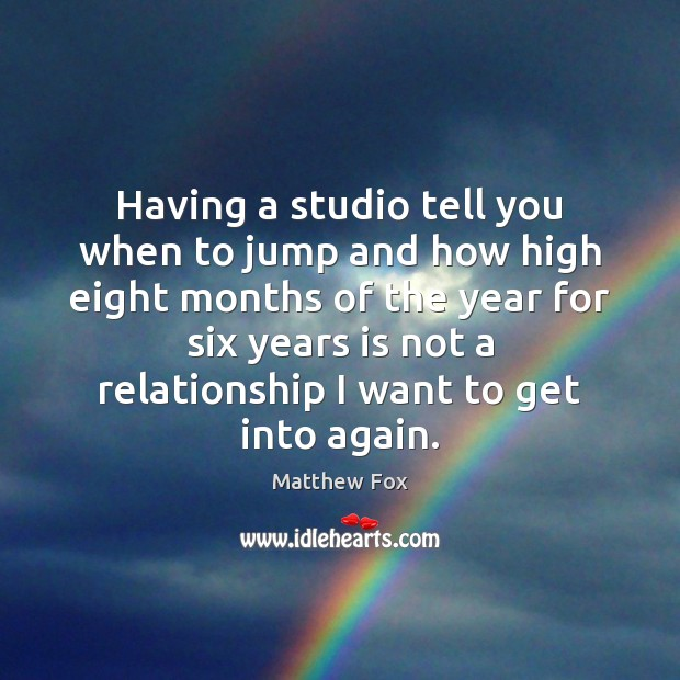 Having a studio tell you when to jump and how high eight Matthew Fox Picture Quote