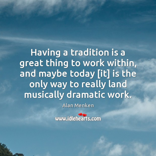 Having a tradition is a great thing to work within, and maybe Image