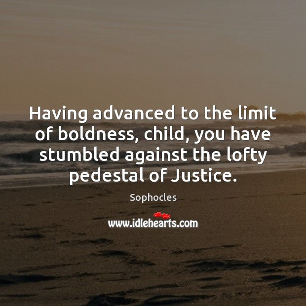 Having advanced to the limit of boldness, child, you have stumbled against Boldness Quotes Image