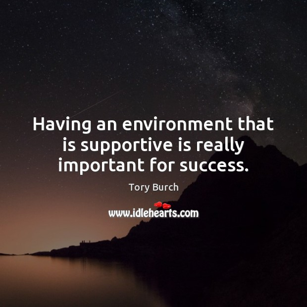 Having an environment that is supportive is really important for success. Work & Career Success Quotes Image