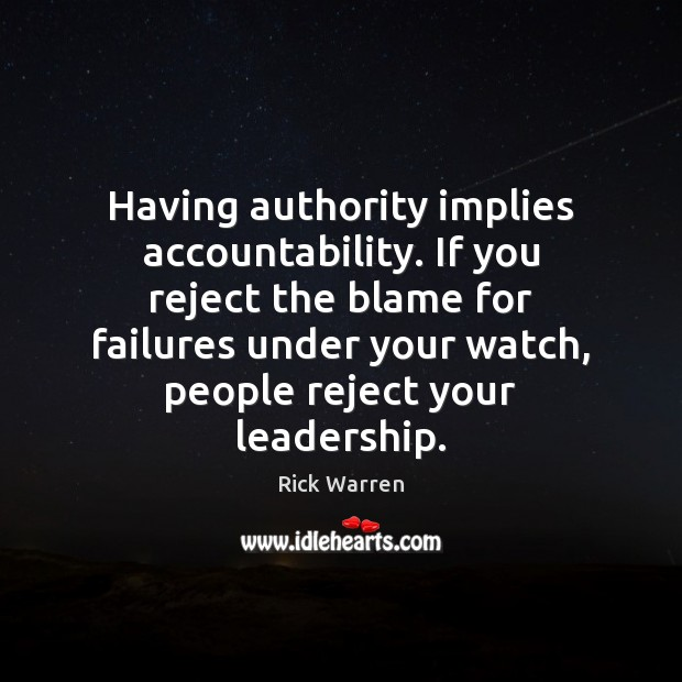 Having authority implies accountability. If you reject the blame for failures under Image