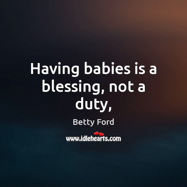 Image, Having babies is a blessing, not a duty,