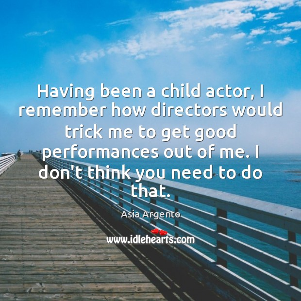 Image, Having been a child actor, I remember how directors would trick me