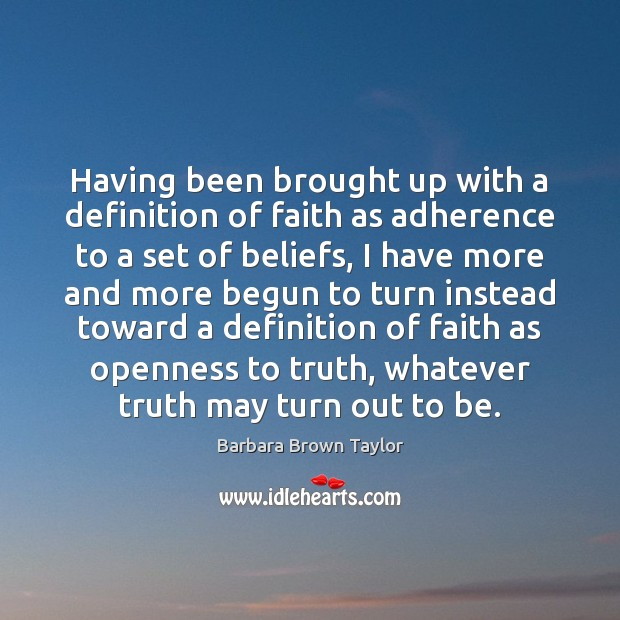 Having been brought up with a definition of faith as adherence to Barbara Brown Taylor Picture Quote