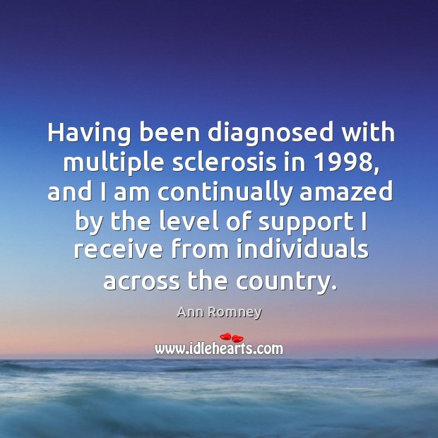 Having been diagnosed with multiple sclerosis in 1998, and I am continually amazed by the level of support i Image