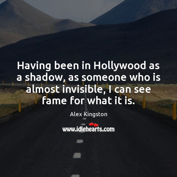 Having been in Hollywood as a shadow, as someone who is almost Image