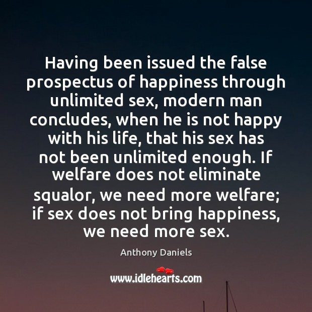 Having been issued the false prospectus of happiness through unlimited sex, modern Anthony Daniels Picture Quote