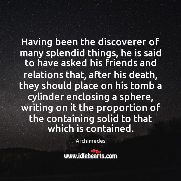 Having been the discoverer of many splendid things, he is said to Image