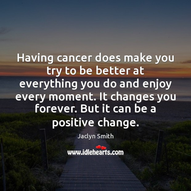 Having cancer does make you try to be better at everything you Image