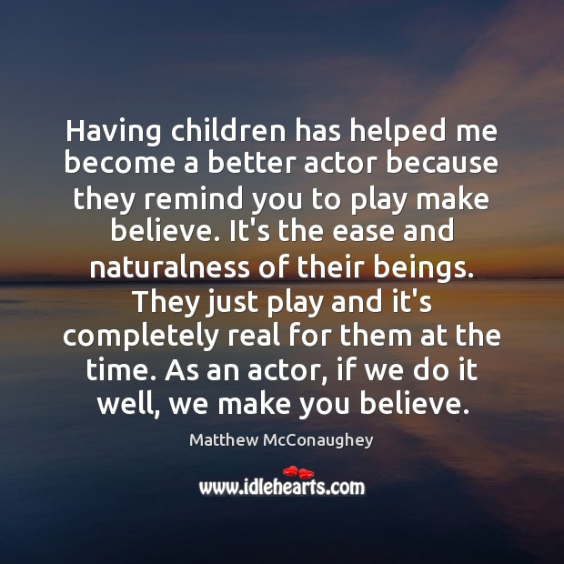Image, Having children has helped me become a better actor because they remind