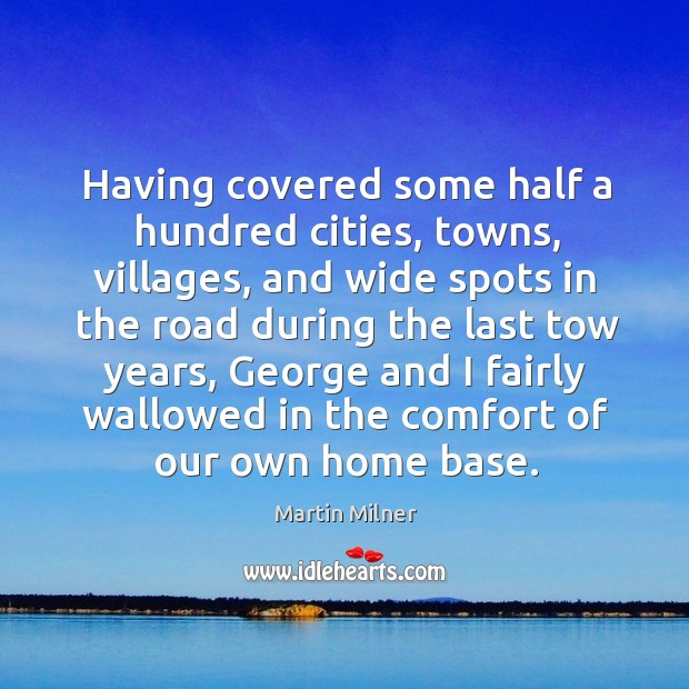 Having covered some half a hundred cities, towns, villages, and wide spots in the road during the Image