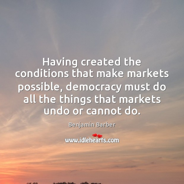 Image, Having created the conditions that make markets possible, democracy must do all