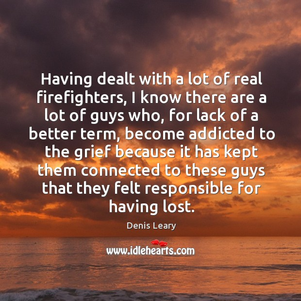 Having dealt with a lot of real firefighters, I know there are Image