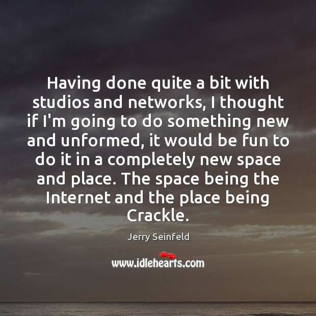 Having done quite a bit with studios and networks, I thought if Jerry Seinfeld Picture Quote