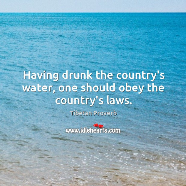 Having drunk the country's water, one should obey the country's laws. Tibetan Proverbs Image