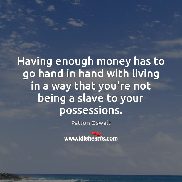 Having enough money has to go hand in hand with living in Patton Oswalt Picture Quote