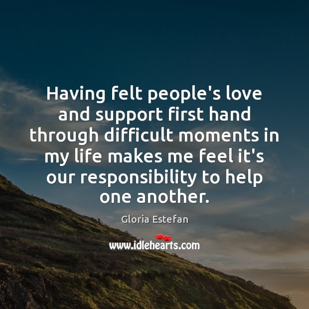 Having felt people's love and support first hand through difficult moments in Image