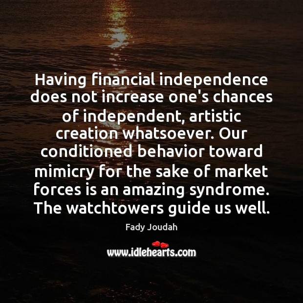 Having financial independence does not increase one's chances of independent, artistic creation Behavior Quotes Image