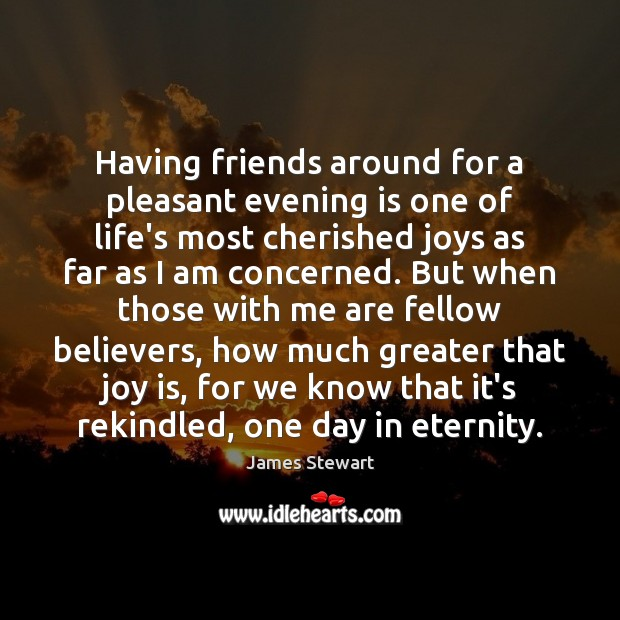 Having friends around for a pleasant evening is one of life's most Joy Quotes Image