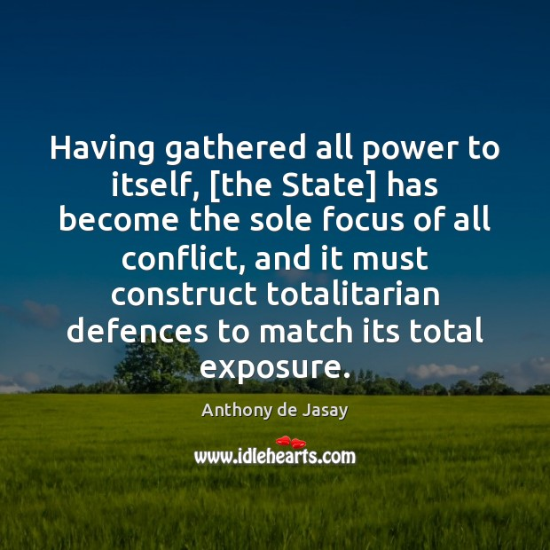 Image, Having gathered all power to itself, [the State] has become the sole
