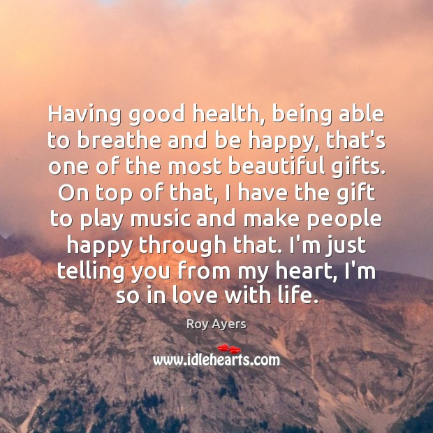 Having good health, being able to breathe and be happy, that's one Image
