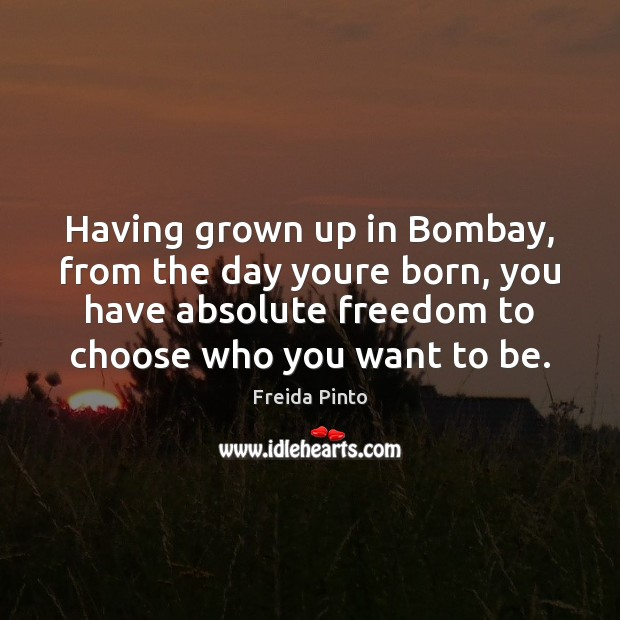 Having grown up in Bombay, from the day youre born, you have Image