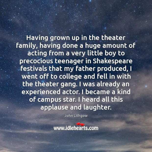 Having grown up in the theater family, having done a huge amount Image