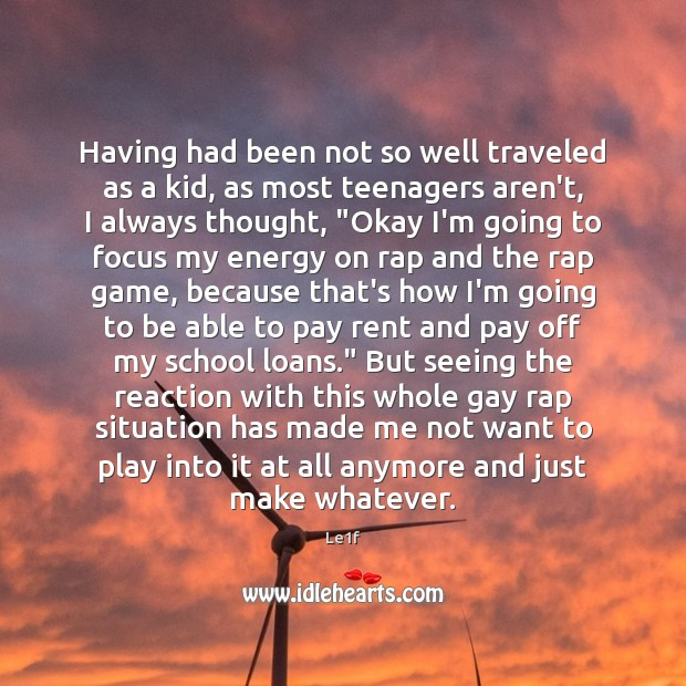 Having had been not so well traveled as a kid, as most Le1f Picture Quote