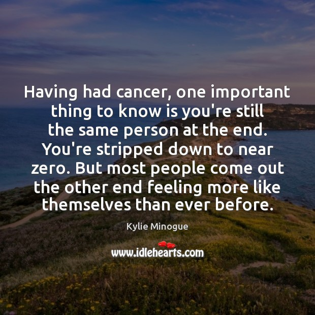 Having had cancer, one important thing to know is you're still the Image