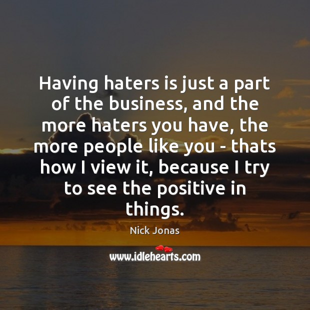 Having haters is just a part of the business, and the more Image