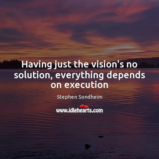 Image, Having just the vision's no solution, everything depends on execution