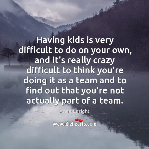 Having kids is very difficult to do on your own, and it's Image