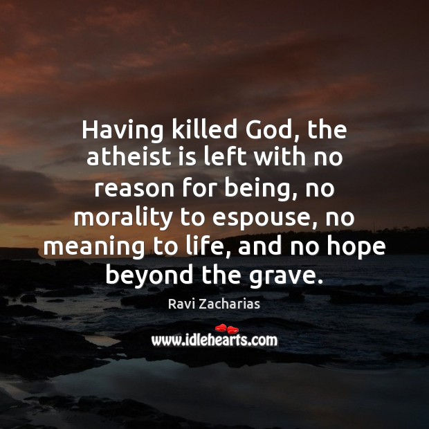 Image, Having killed God, the atheist is left with no reason for being,