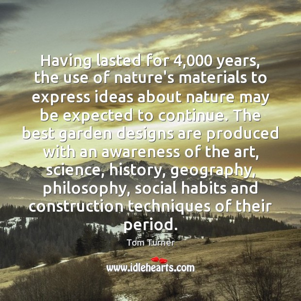 Having lasted for 4,000 years, the use of nature's materials to express ideas Nature Quotes Image