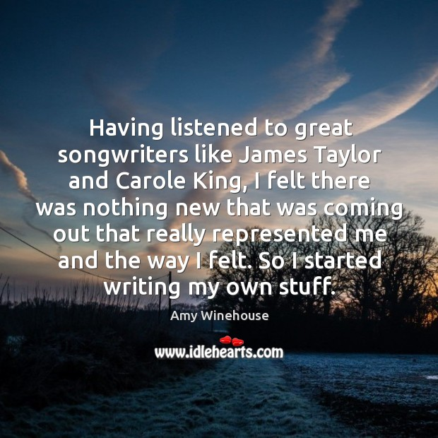 Having listened to great songwriters like james taylor and carole king Image