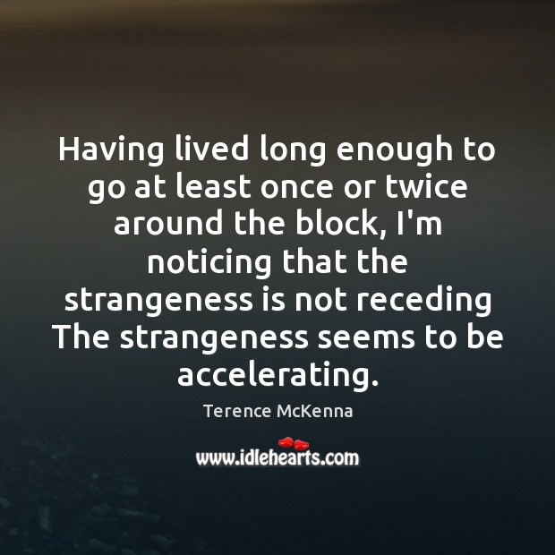 Having lived long enough to go at least once or twice around Image