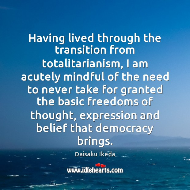 Having lived through the transition from totalitarianism, I am acutely mindful of Image