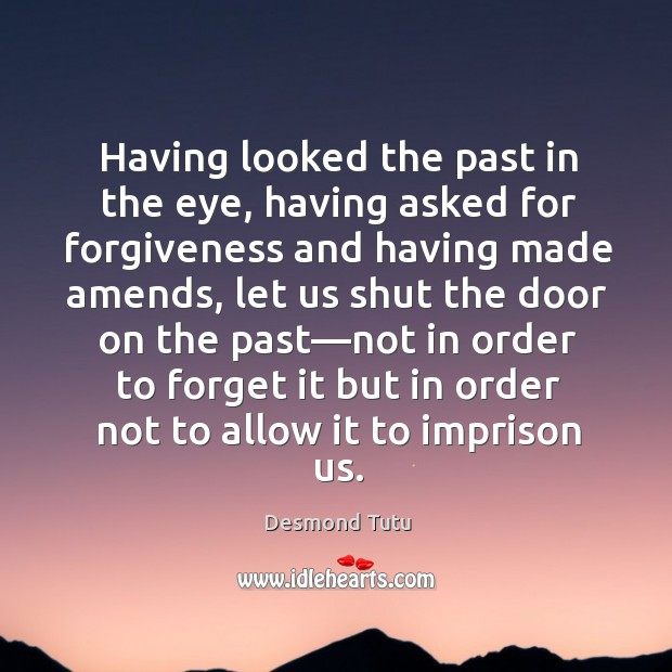 Image, Having looked the past in the eye, having asked for forgiveness and