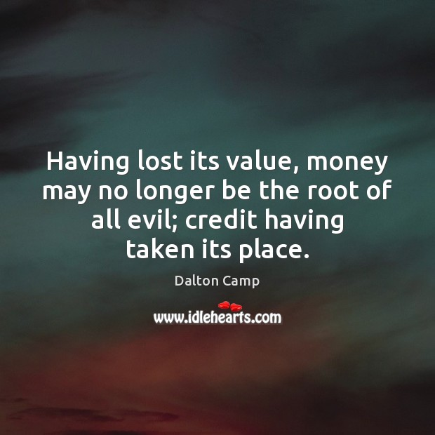 Having lost its value, money may no longer be the root of Image