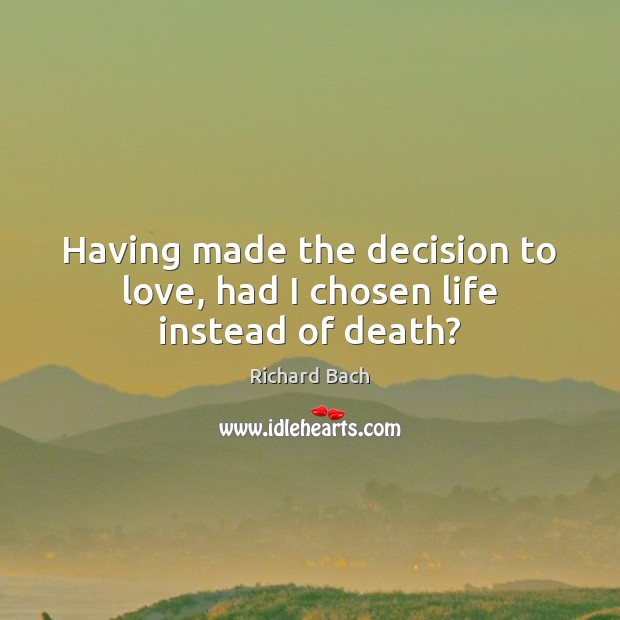 Having made the decision to love, had I chosen life instead of death? Image