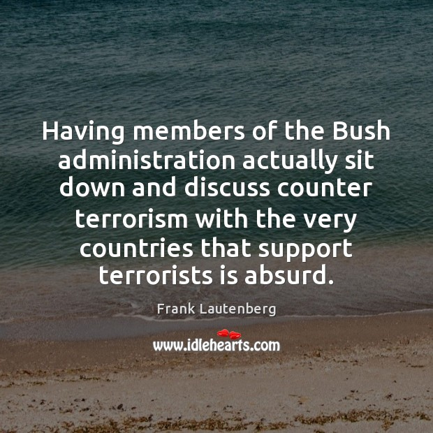 Having members of the Bush administration actually sit down and discuss counter Image