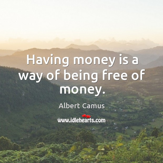 Image, Having money is a way of being free of money.