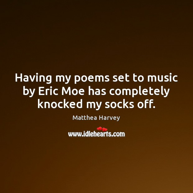 Having my poems set to music by Eric Moe has completely knocked my socks off. Image