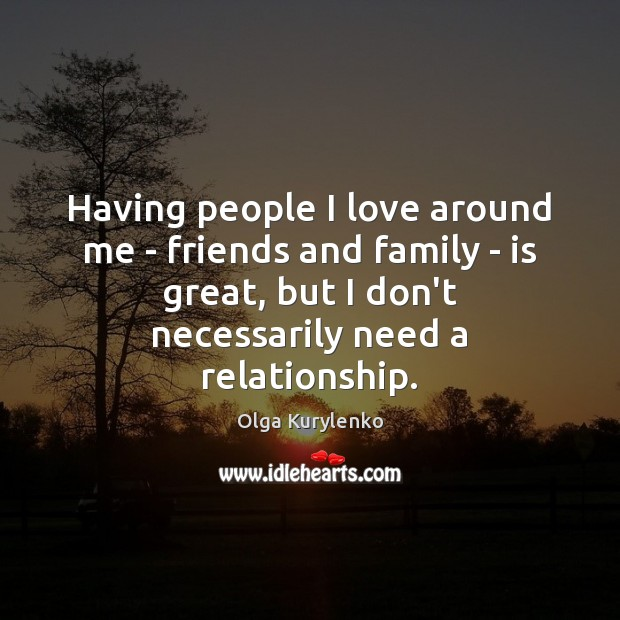 Image, Having people I love around me – friends and family – is