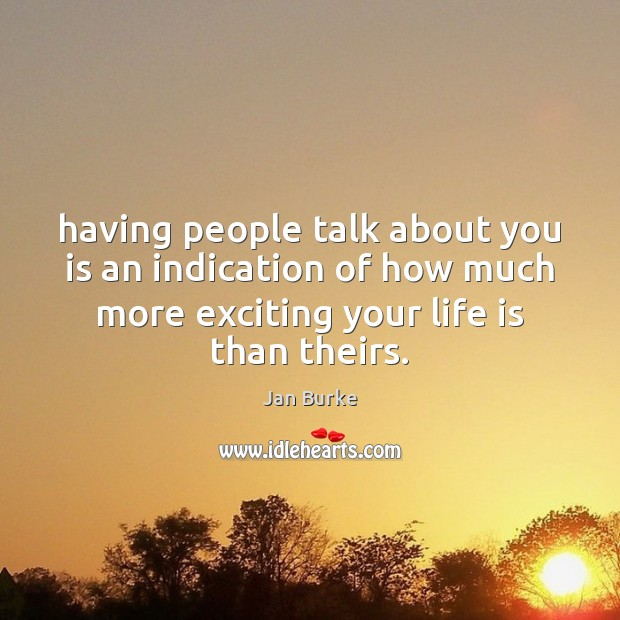 Having people talk about you is an indication of how much more Image