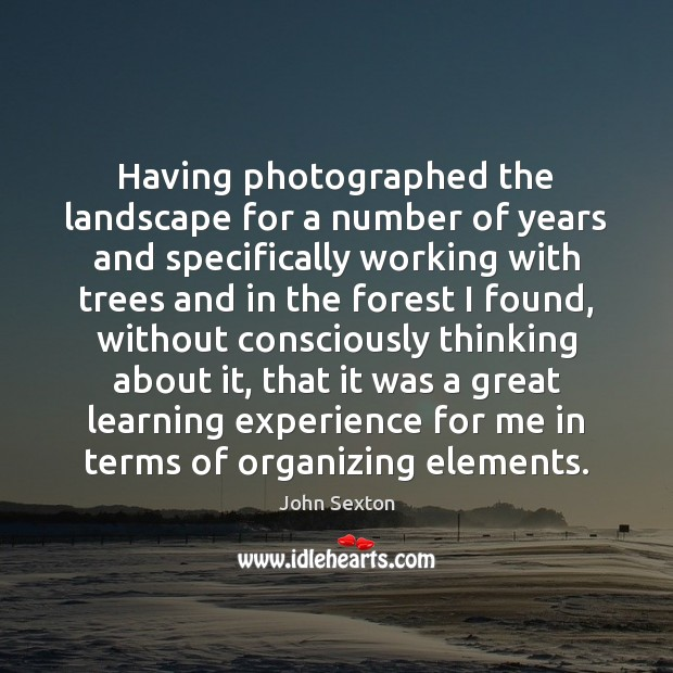 Having photographed the landscape for a number of years and specifically working Image
