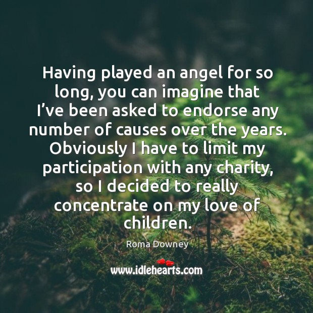 Having played an angel for so long, you can imagine that I've been asked to endorse any number of causes over the years. Image