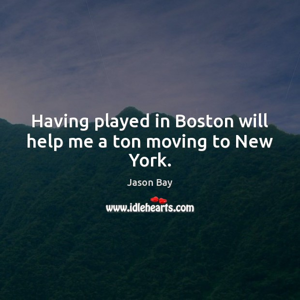 Having played in Boston will help me a ton moving to New York. Image